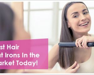 Best Hair Flat Irons In the Market Today